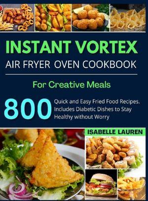 Instant Vortex Air Fryer Cookbook