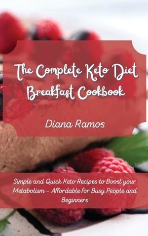 The Complete Keto Diet Breakfast Cookbook
