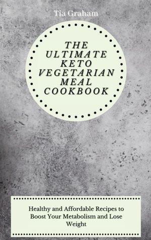 The Ultimate Keto Vegetarian Meal Cookbook