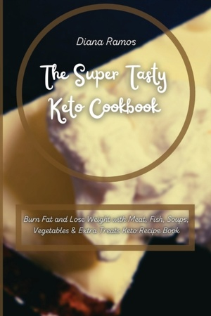 The Super Tasty Keto Cookbook