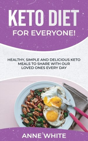 Keto Diet for Everyone!: Healthy, Simple, and Delicious Keto Meals to Share with Our Loved Ones Every Day