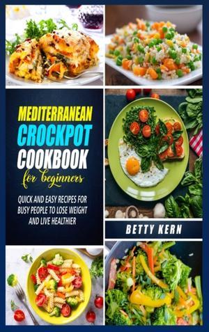 Mediterranean Diet Crockpot Cookbook For Beginners