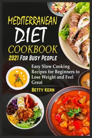 Mediterranean Diet Cookbook 2021 For Busy People