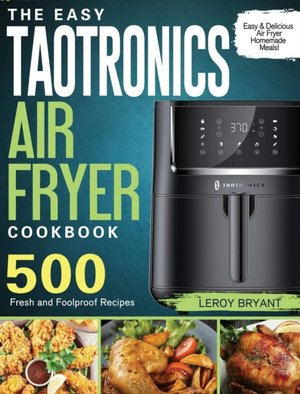 The Easy Taotronics Air Fryer Cookbook