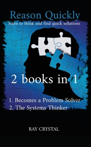 Reason Quickly: learn to think and find quick solutions 1. Becomes a Problem Solver 2. The Systems Thinker