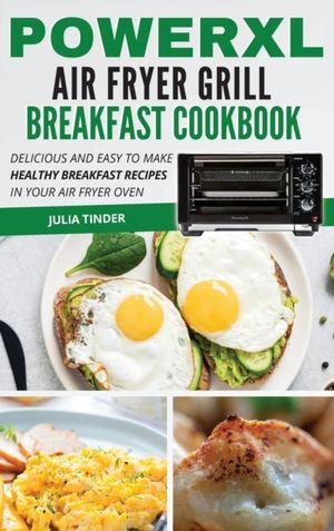Powerxl Air Fryer Grill Breakfast Cookbook