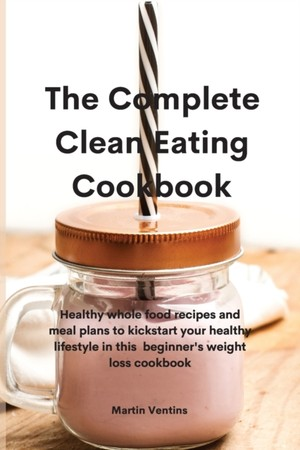 The Complete Clean Eating Cookbook
