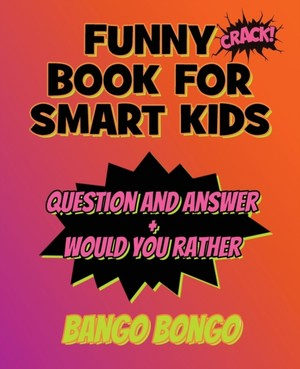 Funny Book For Smart Kids - Question And Answer + Would You Rather