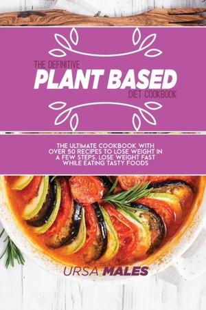The Definitive Plant Based Diet Cookbook