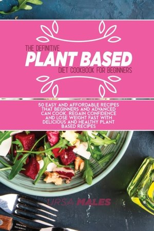 The Definitive Plant Based Diet Cookbook For Beginners