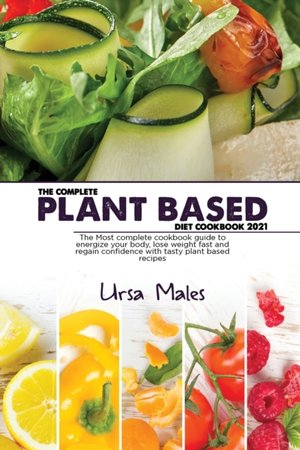 The Complete Plant Based Diet Cookbook 2021