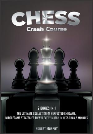 Chess Crash Course [2 Books In 1]