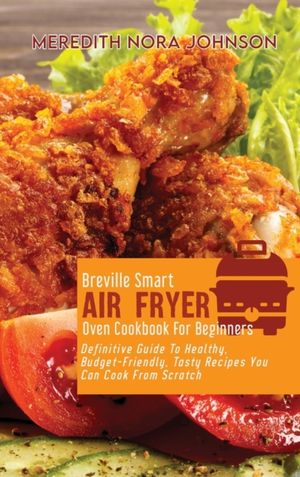Breville Smart Air Fryer Oven Cookbook For Beginners