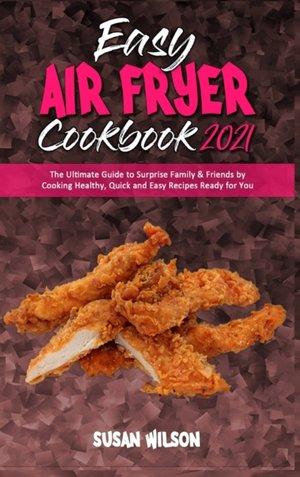 Easy Air Fryer Cookbook 2021