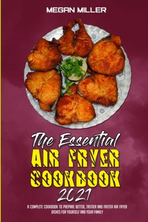The Essential Air Fryer Cookbook 2021