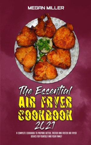 The Essential Air Fryer Cookbook 2021