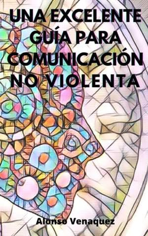 Una Excelente Guia Para Comunicacion No Violenta