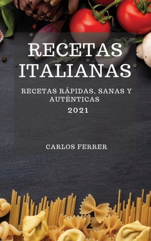 Recetas Italianas 2021 (italian Cookbook 2021 Spanish Edition)
