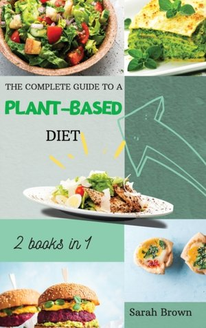 The Complete Guide To A Plant-based Diet