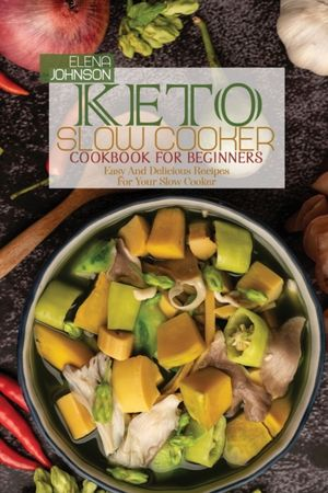 Keto Slow Cooker Cookbook For Beginners