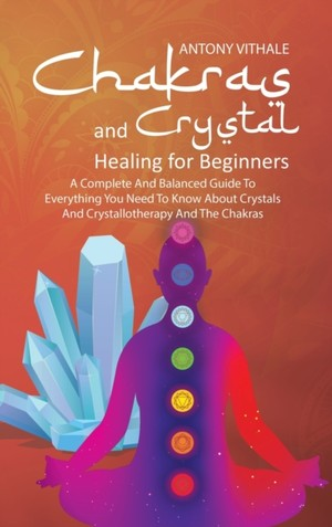 Chakras And Crystal Healing For Beginners
