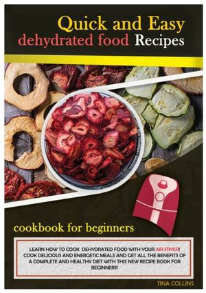 Quick And Easy Dehydrated Food Recipes