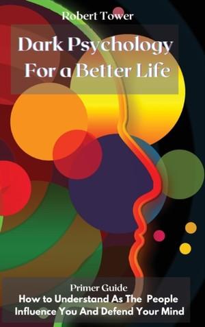 Dark Psychology For A Better Life