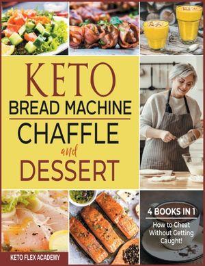 Keto Bread Machine, Chaffle And Dessert [4 Books In 1]