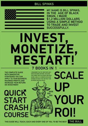 Invest, Monetize, Restart! [7 In 1]