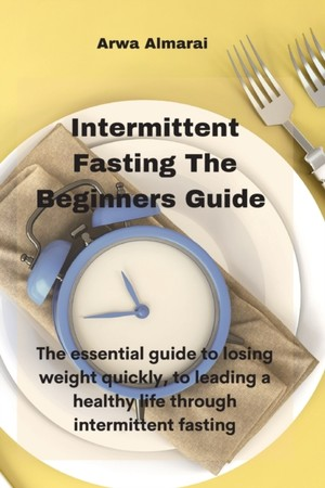 Intermittent Fasting The Beginners Guide