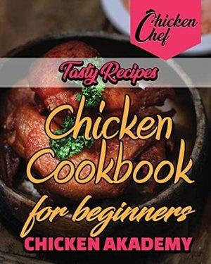 Tasty Recipes - Chicken Cookbook For Beginners