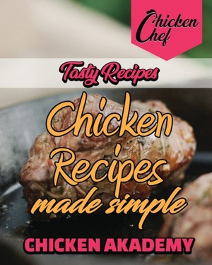 Delicious And Easy - Chicken Recipes Made Simple