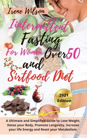 Intermittent Fasting For Woman Over 50 And Sirtfood Diet