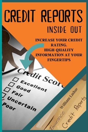 Credit Reports Inside Out: Increase Your CREDIT RATING. High-Quality Information at Your Fingertips