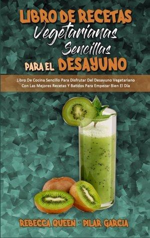 Libro De Recetas Vegetarianas Sencillas Para El Desayuno