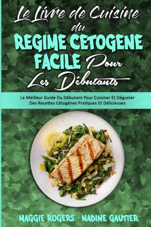 Le Livre De Cuisine Du Regime Cetogene Facile Pour Les Debutants