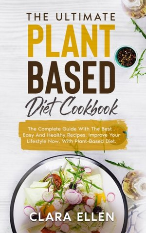 The Ultimate Plant-based Diet Cookbook