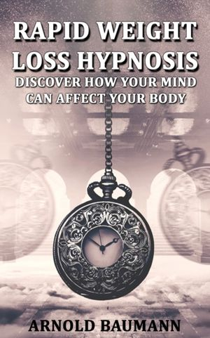 Rapid Weight Loss Hypnosis Discover How Your Mind Can Affect Your Body