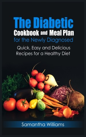 The Diabetic Cookbook And Meal Plan For The Newly Diagnosed