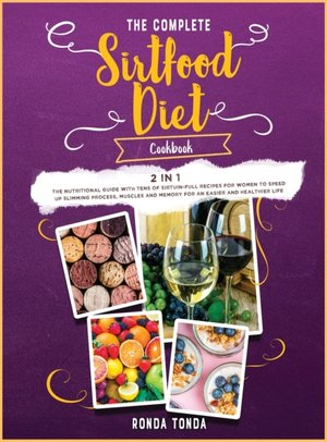 The Complete Sirtfood Diet Cookbook [2 In 1]