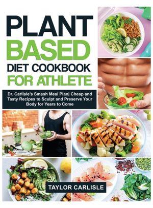 Plant Based Diet Cookbook For Athlete