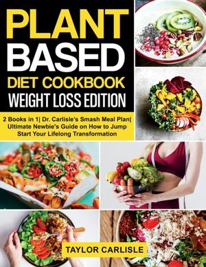 Plant Based Diet Cookbook Weight Loss Edition