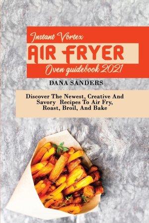 Instant Vortex Air Fryer Oven Guidebook 2021