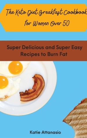 The Keto Diet Breakfast Cookbook For Women Over 50