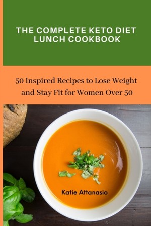 The Complete Keto Diet Lunch Cookbook