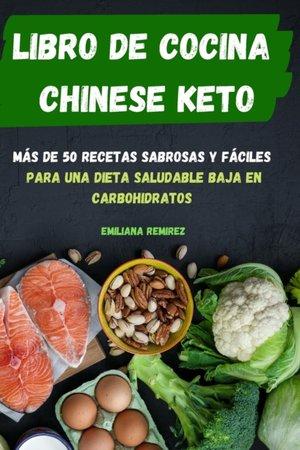 Libro De Cocina Chinese Keto Mas De 50 Recetas Sabrosas Y Faciles Para Una Dieta Saludable Baja En Carbohidratos