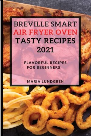 Breville Smart Air Fryer Oven Tasty Recipes 2021