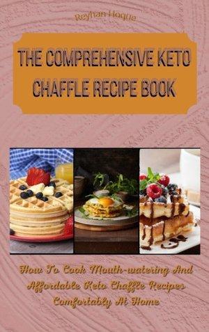 The Comprehensive Keto Chaffle Recipe Book