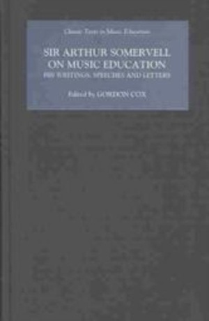 Sir Arthur Somervell on Music Education: His Writings, Speeches and Letters