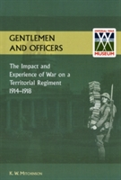 Gentlemen And Officers.the Impact And Experience Of War On A Territorial Regiment 1914-1918.